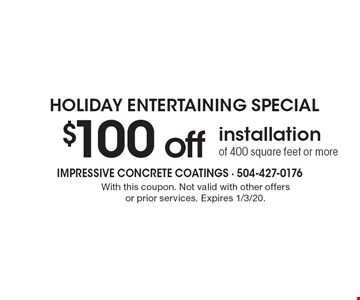 Holiday entertaining special $100 offinstallation of 400 square feet or more . With this coupon. Not valid with other offers or prior services. Expires 1/3/20.