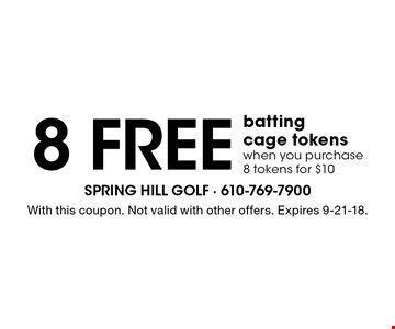 8 free batting cage tokens when you purchase 8 tokens for $10. With this coupon. Not valid with other offers. Expires 9-21-18.