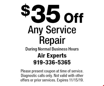 $35 Off Any Service Repair. During Normal Business Hours. Please present coupon at time of service. Diagnostic calls only. Not valid with other offers or prior services. Expires 11/15/19.