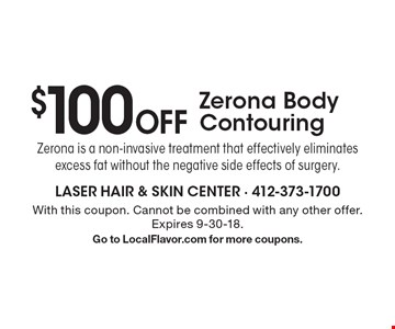 $100 Off Zerona Body Contouring. With this coupon. Cannot be combined with any other offer. Expires 9-30-18. Go to LocalFlavor.com for more coupons.