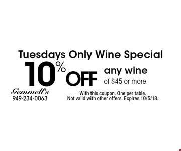Tuesdays Only Wine Special 10% OFF any wine of $45 or more. With this coupon. One per table. Not valid with other offers. Expires 10/5/18.