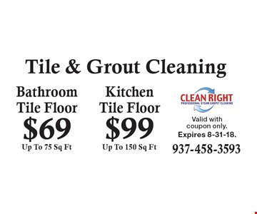 Tile & Grout Cleaning $99 Kitchen Tile Floor Up To 150 Sq Ft. $69 Bathroom Tile Floor Up To 75 Sq Ft. Valid with coupon only. Expires 8-31-18.