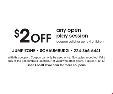 $2 OFF any open play session. coupon valid for up to 4 children. With this coupon. Coupon can only be used once. No copies accepted. Valid only at the Schaumburg location. Not valid with other offers. Expires 4-12-19. Go to LocalFlavor.com for more coupons.