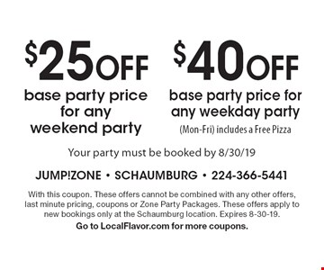 $25 OFF base party price for any weekend party OR $40 OFF base party price for any weekday party (Mon-Fri) includes a Free Pizza. Your party must be booked by 8/30/19. With this coupon. These offers cannot be combined with any other offers, last minute pricing, coupons or Zone Party Packages. These offers apply to new bookings only at the Schaumburg location. Expires 8-30-19. Go to LocalFlavor.com for more coupons.