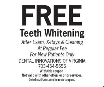 FREE Teeth Whitening After Exam, X-Rays & Cleaning At Regular Fee For New Patients Only. With this coupon. Not valid with other offers or prior services. Go to LocalFlavor.com for more coupons.