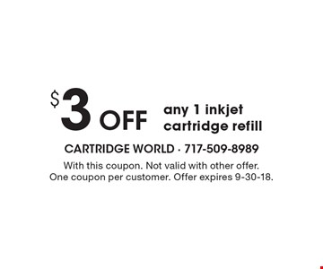 $3 off any 1 inkjet cartridge refill. With this coupon. Not valid with other offer. One coupon per customer. Offer expires 9-30-18.