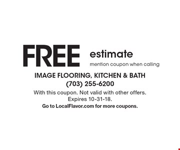 FREE estimate, mention coupon when calling. With this coupon. Not valid with other offers. Expires 10-31-18. Go to LocalFlavor.com for more coupons.