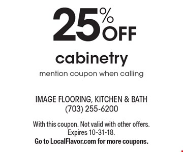 25% off cabinetry, mention coupon when calling. With this coupon. Not valid with other offers. Expires 10-31-18. Go to LocalFlavor.com for more coupons.