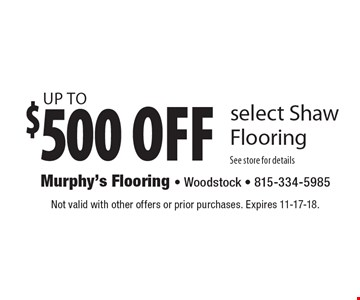 Up to $500 off select Shaw Flooring. See store for details. Not valid with other offers or prior purchases. Expires 11-17-18.