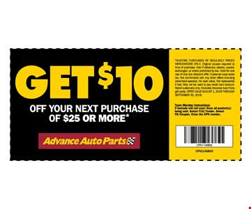 Get $10 Off Your Next Purchase Of $25 Or More. In-store purchases of regularly priced merchandise only. Original coupon required at time of purchase. Void if detached, altered, copied, exchanged or where prohibited by law. Valid for one use of only one discount offer. Customer pays sales tax. Not combinable with any other offers including advertised specials. No cash value. Not replaceable if lost. May not be used to pay credit card account. Retail customers only. Excludes Advance Auto Parts gift cards. Offer valid August 1, 2018 through September 30, 2018.