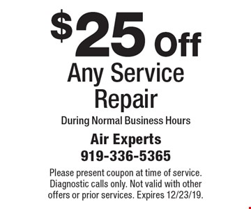 $25 Off Any Service Repair. During Normal Business Hours. Please present coupon at time of service. Diagnostic calls only. Not valid with other offers or prior services. Expires 12/23/19.