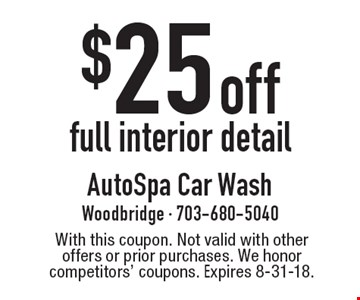 $25 off full interior detail. With this coupon. Not valid with other offers or prior purchases. We honor competitors' coupons. Expires 8-31-18.