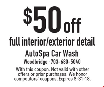 $50 off full interior/exterior detail. With this coupon. Not valid with other offers or prior purchases. We honor competitors' coupons. Expires 8-31-18.