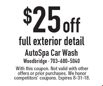 $25 off full exterior detail. With this coupon. Not valid with other offers or prior purchases. We honor competitors' coupons. Expires 8-31-18.
