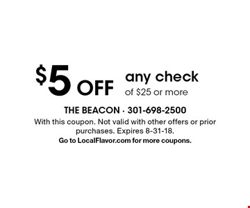 $5 Off any check of $25 or more. With this coupon. Not valid with other offers or prior purchases. Expires 8-31-18. Go to LocalFlavor.com for more coupons.