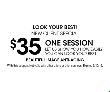 Look your best! New client special $35 one session let us show you how easily you can look your best. With this coupon. Not valid with other offers or prior services. Expires 5/10/19.