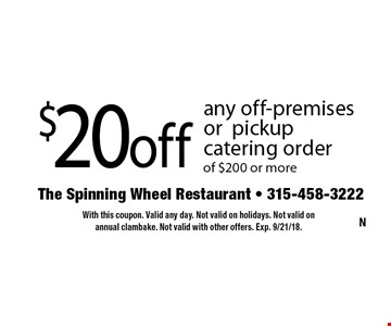 $20 off any off-premises or pickup catering order of $200 or more. With this coupon. Valid any day. Not valid on holidays. Not valid on annual clambake. Not valid with other offers. Exp. 9/21/18.