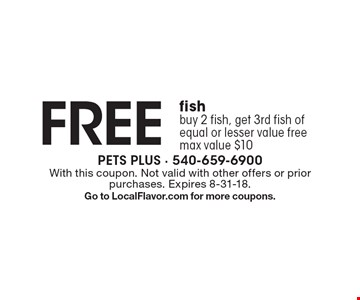 Free fish. Buy 2 fish, get 3rd fish of equal or lesser value free. Max value $10. With this coupon. Not valid with other offers or prior purchases. Expires 8-31-18. Go to LocalFlavor.com for more coupons.