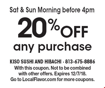 Sat & Sun Morning before 4pm 20% Off any purchase. With this coupon. Not to be combined with other offers. Expires 12/7/18. Go to LocalFlavor.com for more coupons.