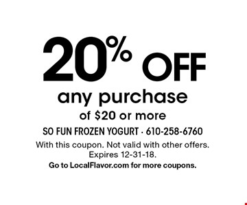 20% OFF any purchase of $20 or more. With this coupon. Not valid with other offers. Expires 12-31-18. Go to LocalFlavor.com for more coupons.