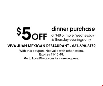 $5 Off dinner purchase of $40 or more, Wednesday & Thursday evenings only. With this coupon. Not valid with other offers.Expires 11-16-18. Go to LocalFlavor.com for more coupons.