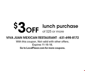 $3 Off lunch purchase of $25 or more. With this coupon. Not valid with other offers.Expires 11-16-18. Go to LocalFlavor.com for more coupons.
