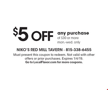 $5 off any purchase of $30 or more, mon.-wed. only. Must present this coupon to redeem. Not valid with other offers or prior purchases. Expires 1/4/19. Go to LocalFlavor.com for more coupons.