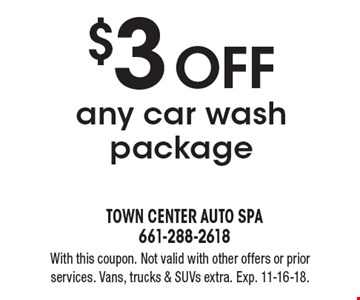 $3 OFF any car wash package. With this coupon. Not valid with other offers or prior services. Vans, trucks & SUVs extra. Exp. 11-16-18.