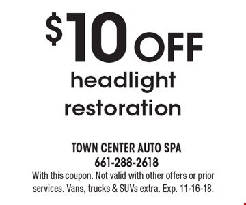 $10 OFF headlight restoration. With this coupon. Not valid with other offers or prior services. Vans, trucks & SUVs extra. Exp. 11-16-18.