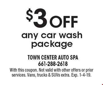 $3 OFF any car wash package. With this coupon. Not valid with other offers or prior services. Vans, trucks & SUVs extra. Exp. 1-4-19.