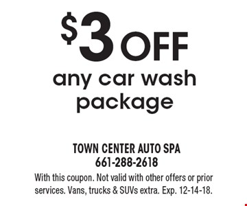 $3 OFF any car wash package. With this coupon. Not valid with other offers or prior services. Vans, trucks & SUVs extra. Exp. 12-14-18.