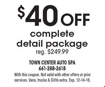 $40 OFF completedetail packagereg. $249.99. With this coupon. Not valid with other offers or prior services. Vans, trucks & SUVs extra. Exp. 12-14-18.