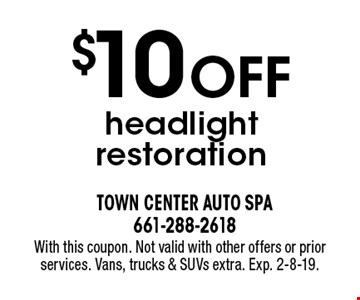 $10 OFF headlight restoration. With this coupon. Not valid with other offers or prior services. Vans, trucks & SUVs extra. Exp. 2-8-19.