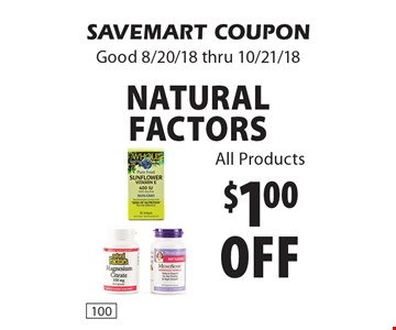 $1.00off Natural factors All Products. SAVEMART COUPON Good 8/20/18 thru 10/21/18