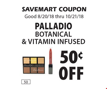 50¢ off Palladio Botanical& Vitamin Infused. SAVEMART COUPON Good 8/20/18 thru 10/21/18