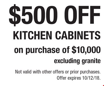 $500 off kitchen cabinets on purchase of $10,000 (excluding granite). Not valid with other offers or prior purchases. Offer expires 10/12/18.