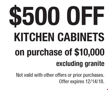 $500 off kitchen cabinets on purchase of $10,000 excluding granite. Not valid with other offers or prior purchases. Offer expires 12/14/18.