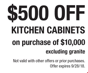 $500 off kitchen cabinets on purchase of $10,000 excluding granite. Not valid with other offers or prior purchases. Offer expires 9/28/18.