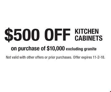 $500 OFF KITCHEN CABINETS on purchase of $10,000 excluding granite. Not valid with other offers or prior purchases. Offer expires 11-2-18.