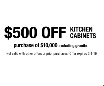 $500 OFF KITCHEN CABINETS purchase of $10,000 excluding granite. Not valid with other offers or prior purchases. Offer expires 2-1-19.