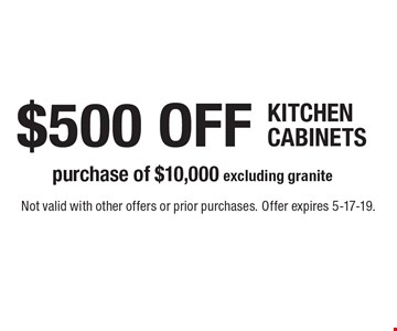 $500 off kitchen cabinets purchase of $10,000 excluding granite. Not valid with other offers or prior purchases. Offer expires 5-17-19.