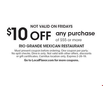NOT VALID ON FRIDAYS $10 Off any purchase of $55 or more. Must present coupon before ordering. One coupon per party. No split checks. Dine in only. Not valid with other offers, discounts or gift certificates. Camillus location only. Expires 2-26-19. Go to LocalFlavor.com for more coupons.