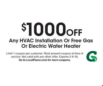 $1000 Off Any Hvac Installation Or Free Gas Or Electric Water Heater. Limit 1 coupon per customer. Must present coupon at time of service. Not valid with any other offer. Expires 2-8-19. Go to LocalFlavor.com for more coupons.