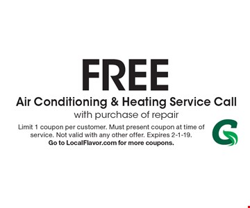 Free Air Conditioning & Heating Service Call with purchase of repair. Limit 1 coupon per customer. Must present coupon at time of service. Not valid with any other offer. Expires 2-1-19. Go to LocalFlavor.com for more coupons.