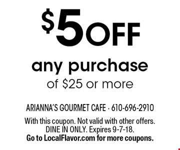 $5 OFF any purchase of $25 or more. With this coupon. Not valid with other offers. DINE IN ONLY. Expires 9-7-18. Go to LocalFlavor.com for more coupons.