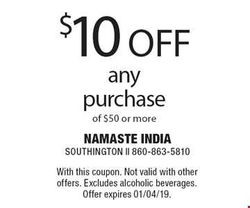 $10 OFF any purchase of $50 or more. With this coupon. Not valid with other offers. Excludes alcoholic beverages.Offer expires 01/04/19.