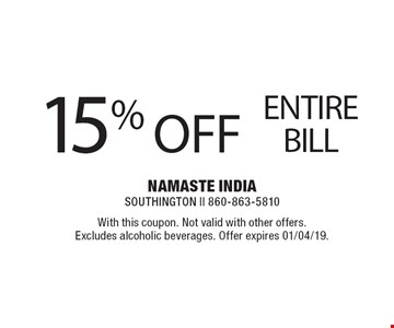 15% OFF ENTIRE BILL. With this coupon. Not valid with other offers. Excludes alcoholic beverages. Offer expires 01/04/19.