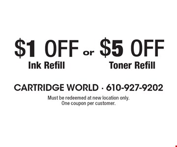 $5 OFF Toner Refill OR $1 OFF Ink Refill. Must be redeemed at new location only. One coupon per customer.