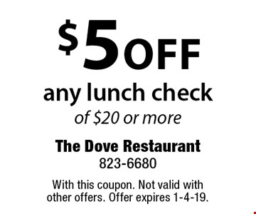 $5 off any lunch check of $20 or more. With this coupon. Not valid with other offers. Offer expires 1-4-19.