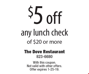 $5 off any lunch check of $20 or more. With this coupon. Not valid with other offers. Offer expires 1-25-19.